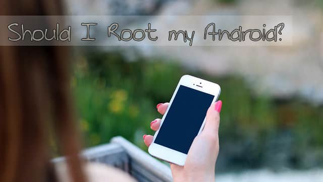 Should I Root My Android or Not