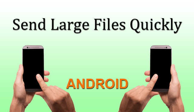 Send Large Files Quickly in Android
