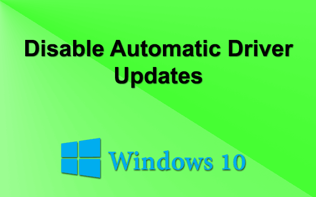 Disable Automatic Driver Updates in Windows 10