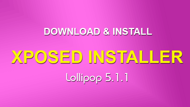 Download and Install Xposed Installer for Lollipop 5.1.1