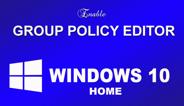 Enable Group Policy Editor Windows 10 Home