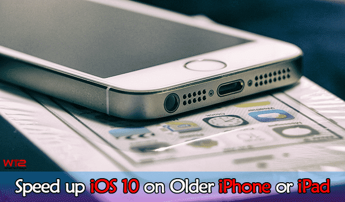 Speed up iOS 10 on Older iPhone or iPad
